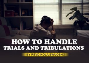 HOW TO HANDLE TRIALS & TRIBULATIONS